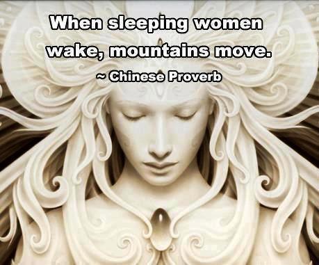 Ko se ženske prebude iz sna,<br> se gore premikajo. (kitajski pregovor)