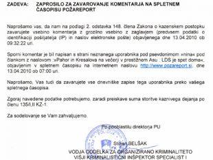 Zaprosilo policije je podpisal višji kriminalistični inšpektor specialist I Stojan Belšak, znan že po preiskovanju liderja opozicijske SDS Janeza Janše.