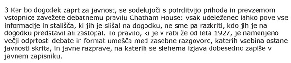 Debatna pravila Chattam House, po katerih bo deloval februarski posvet, so natančno pojasnjena v samem vabilu. Rdeča nit: javnost ne sme izvedeti, kdo je kaj povedal ali kakšna stališča je zastopal.