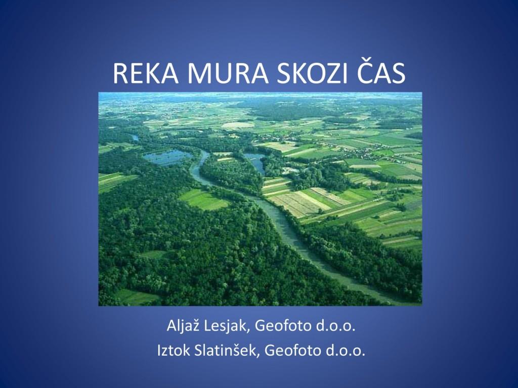 REKA MURA SKOZI ČAS<br> Aljaž Lesjak, Geofoto d.o.o.<br> Iztok Slatinšek, Geofoto d.o.o.