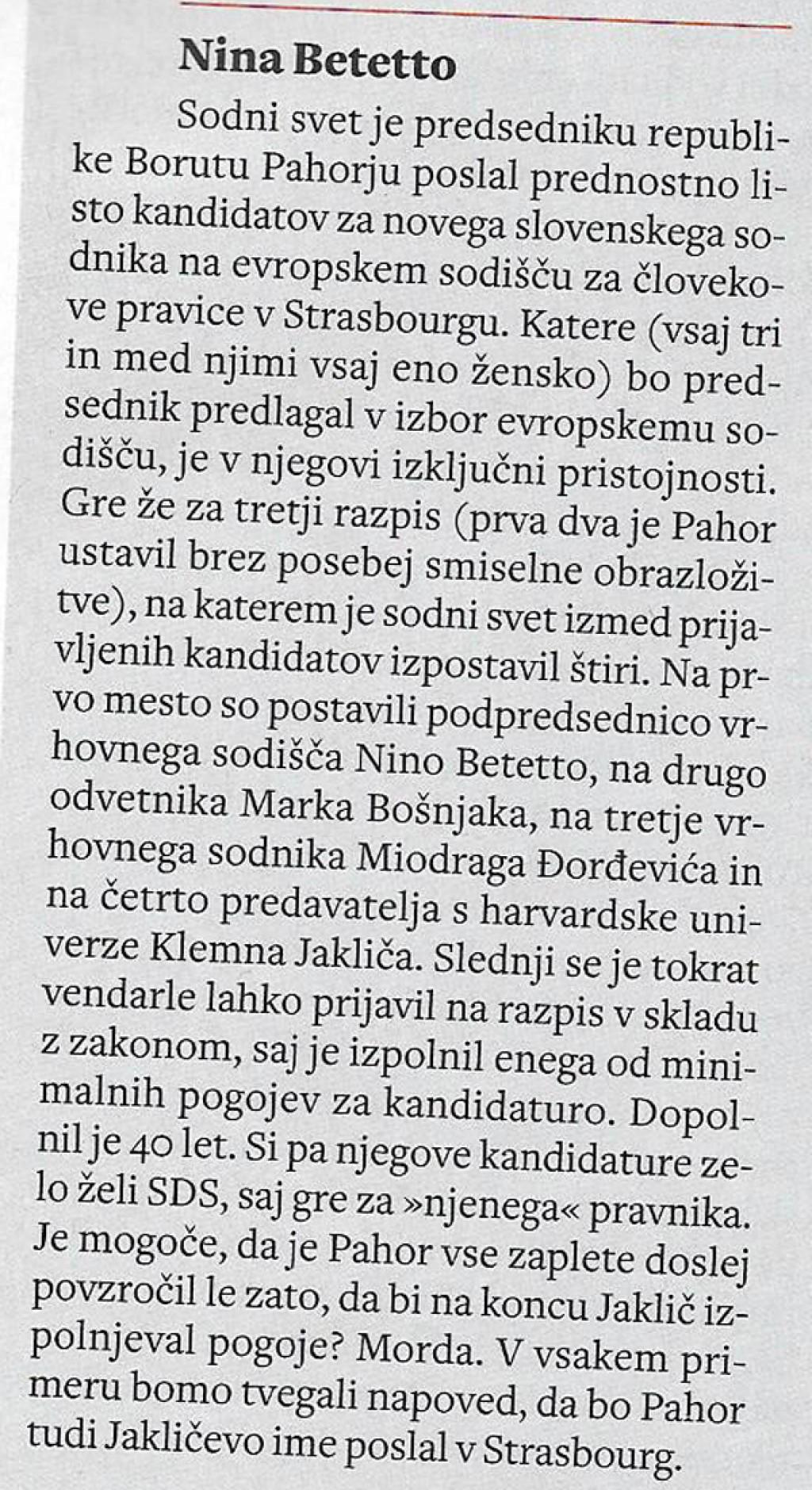 Mladina je že dala signal, kako naj bi se poroča o tej temi. Forsira naj se Nino Betetto, zganja pritisk na predsednika Pahorja in poskuša diskredirati Klemna Jakliča.<br>