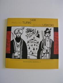 Andreja Brancelj Bednaršek, Leon Gregorčič, Anita Matkovič, Alenka Misja: 1408, Prišli so Turki, za njimi Uskoki, 2009<br>