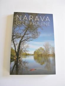 Mojmir Štangelj, Mira Ivanovič (ur.): Narava Bele krajine, 2013, SLO ali ANJ jezik<br>