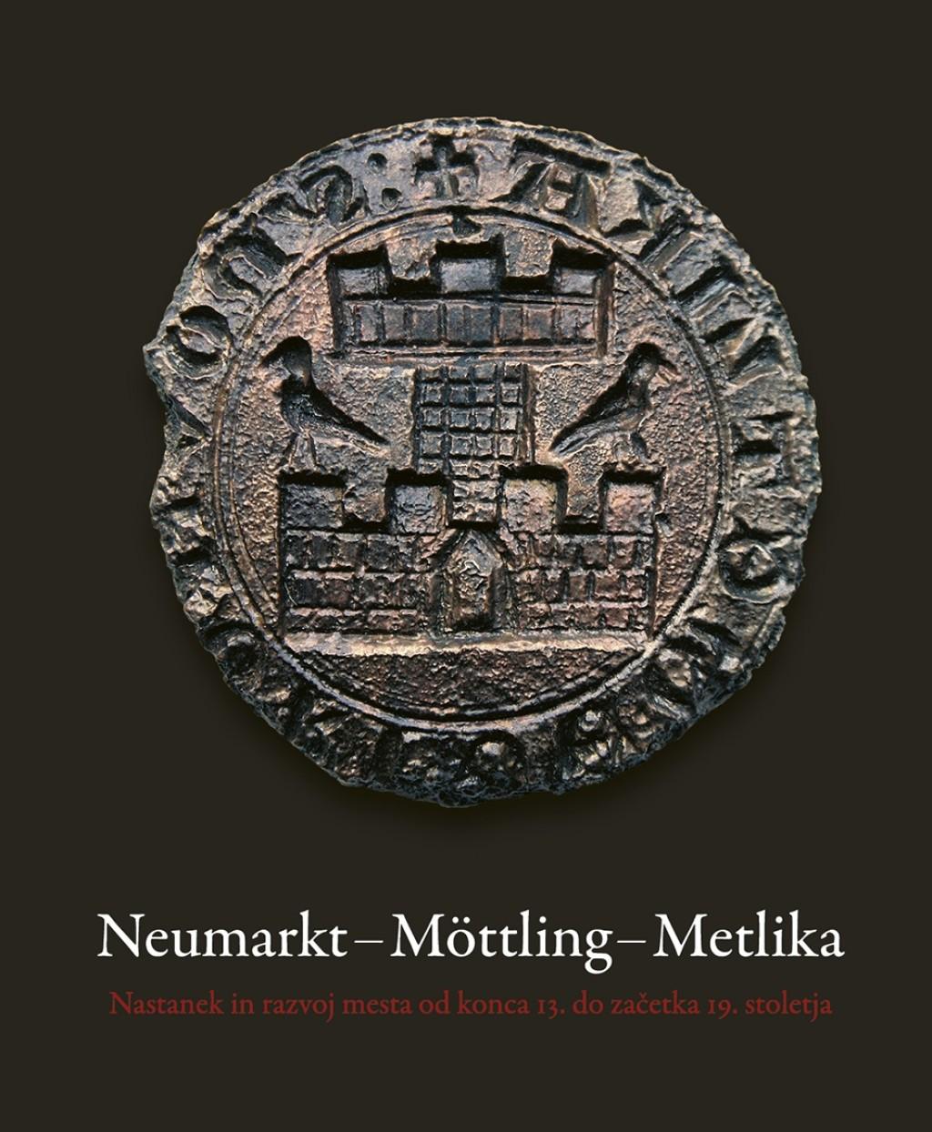 Janez Weiss (ur.): Neumarkt - Mottling - Metlika: nastanek in razvoj mesta od konca 13. do začetka 19. stoletja, 2018<br>