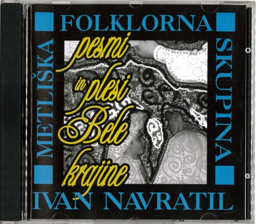 Metliška folklorna skupina Ivan Navratil: Pesmi in plesi Bele krajine (CD)<br>