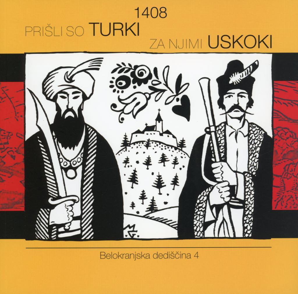 Andreja Brancelj Bednaršek, Leon Gregorčič, Anita Matkovič,Alenka Misja 1408, Prišli so Turki, za njimi Uskoki, 2009