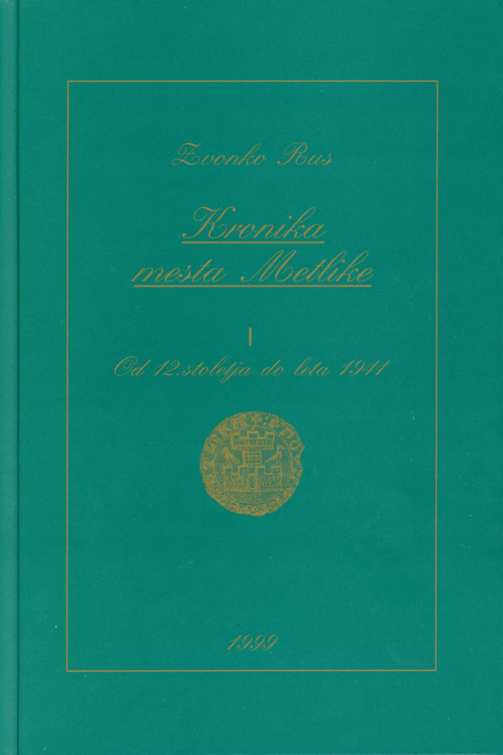Zvonko Rus <br> Kronika mesta Metlike I, Od 12. stoletja do leta 1941, 1999<br>